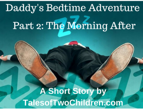 Daddy's Bedtime Adventure Part Two: The Morning After