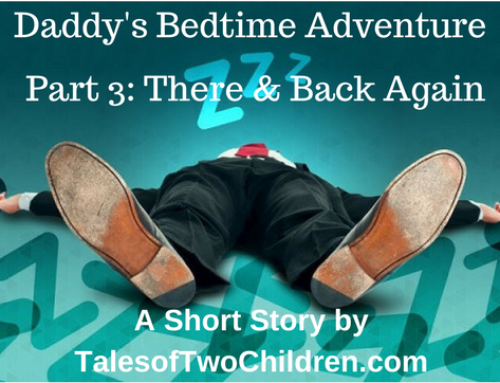 Daddy's Bedtime Adventure Part Three: There and Back Again